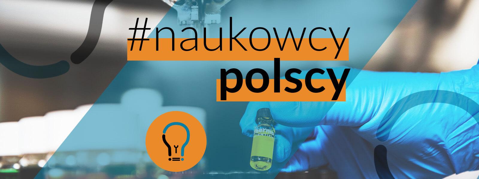 Napis #naukowcy polscy, w tle ręka w rękawiczce trzymająca probówkę